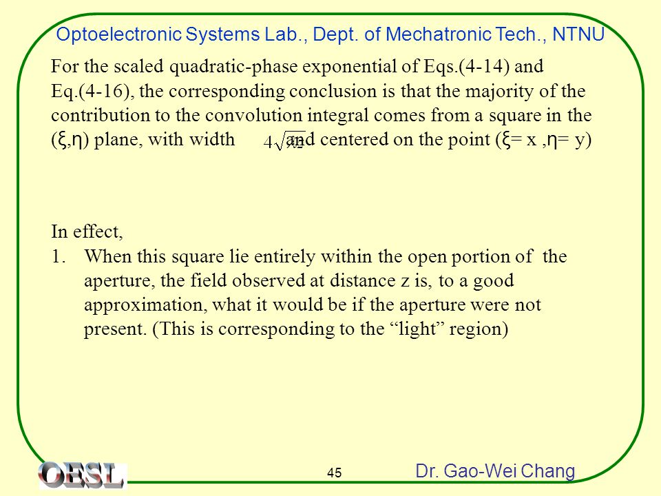 Optoelectronic Systems Lab., Dept. of Mechatronic Tech., NTNU Dr. Gao-Wei Chang 45 For the scaled quadratic-phase exponential of Eqs.(4-14) and Eq.(4-