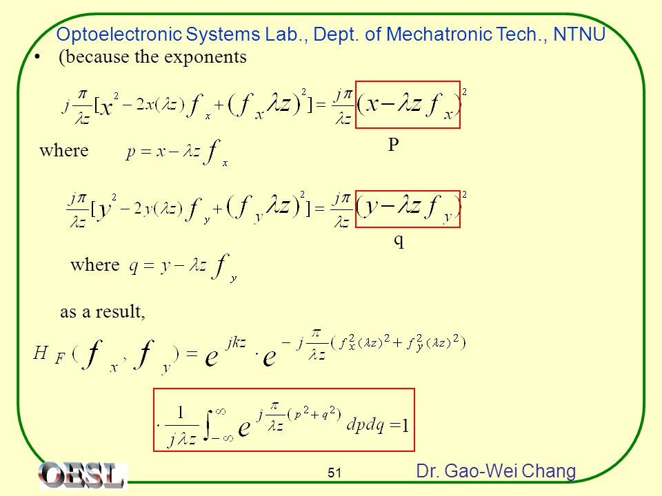 Optoelectronic Systems Lab., Dept. of Mechatronic Tech., NTNU Dr. Gao-Wei Chang 51 (because the exponents where as a result, =1 P q
