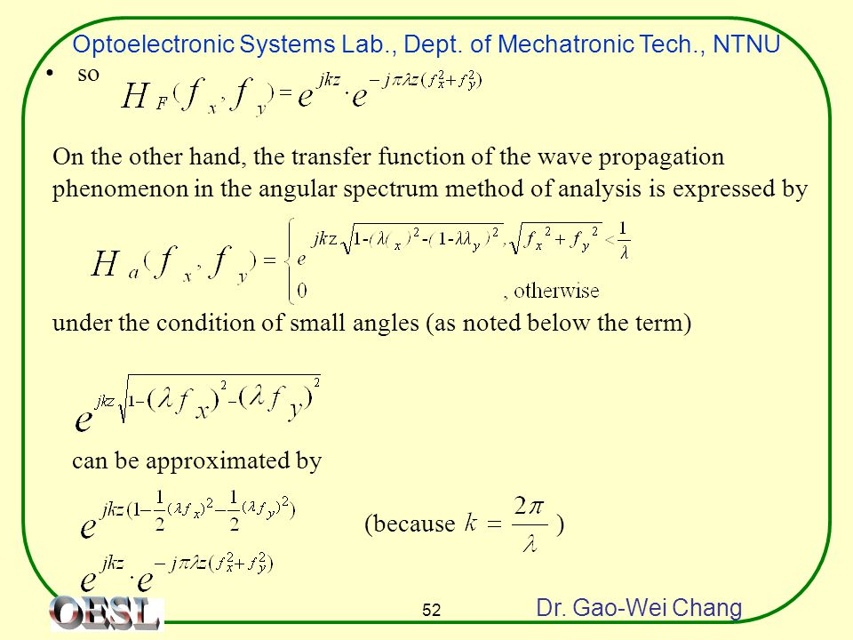 Optoelectronic Systems Lab., Dept. of Mechatronic Tech., NTNU Dr. Gao-Wei Chang 52 so On the other hand, the transfer function of the wave propagation