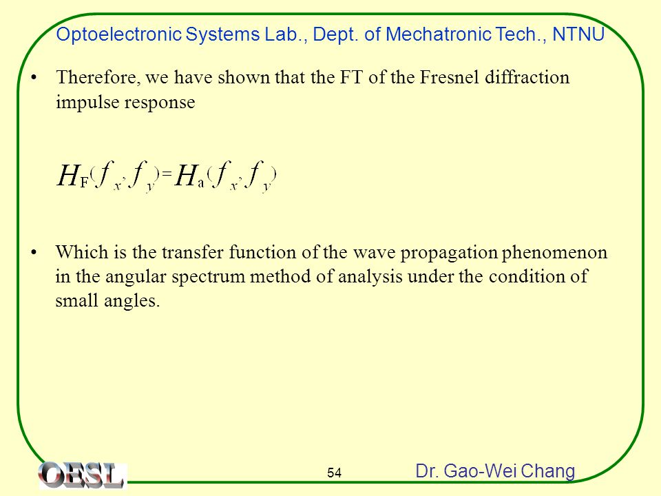 Optoelectronic Systems Lab., Dept. of Mechatronic Tech., NTNU Dr. Gao-Wei Chang 54 Which is the transfer function of the wave propagation phenomenon i