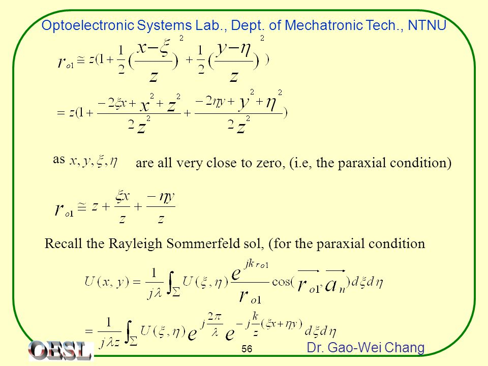 Optoelectronic Systems Lab., Dept. of Mechatronic Tech., NTNU Dr. Gao-Wei Chang 56 as are all very close to zero, (i.e, the paraxial condition) Recall