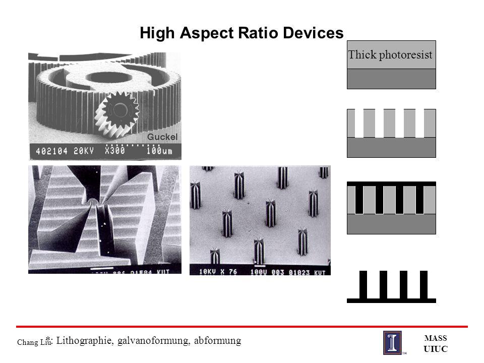 Chang Liu MASS UIUC High Aspect Ratio Devices *: Lithographie, galvanoformung, abformung Thick photoresist