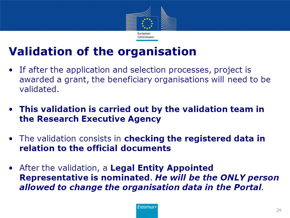 Validation of the organisation If after the application and selection processes, project is awarded a grant, the beneficiary organisations will need t