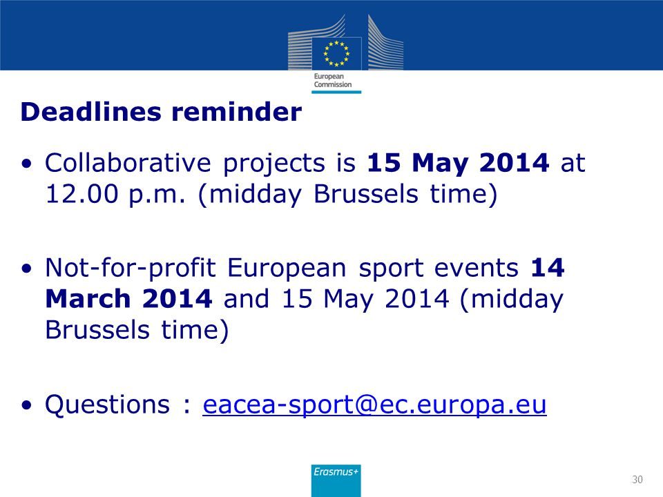 30 Deadlines reminder Collaborative projects is 15 May 2014 at 12.00 p.m. (midday Brussels time) Not-for-profit European sport events 14 March 2014 an
