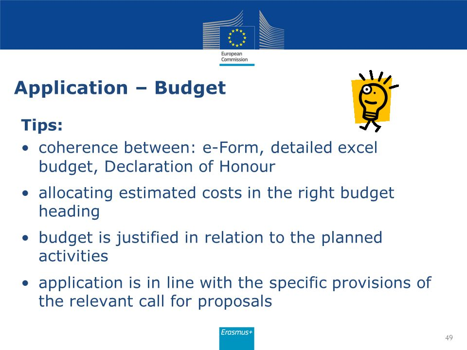 Application – Budget Tips: coherence between: e-Form, detailed excel budget, Declaration of Honour allocating estimated costs in the right budget head