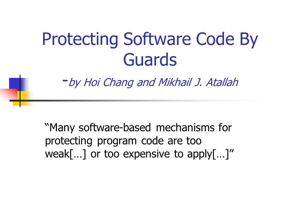 Protecting Software Code By Guards - by Hoi Chang and Mikhail J.