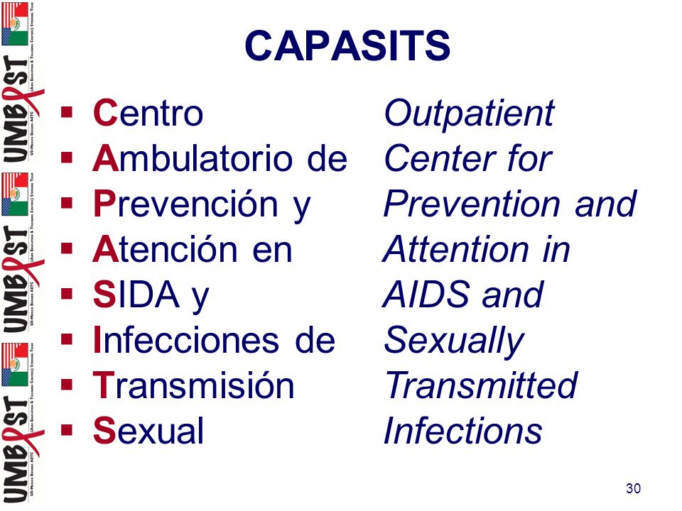 30 CAPASITS  Centro  Ambulatorio de  Prevención y  Atención en  SIDA y  Infecciones de  Transmisión  Sexual Outpatient Center for Prevention and Attention in AIDS and Sexually Transmitted Infections