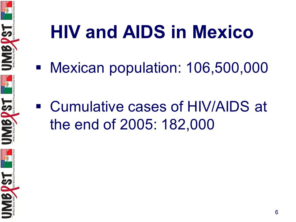 17 HIV along the U.S.-Mexico Border  Prevalence difficult to assess due to different methodologies in surveillance reporting and transient populations  Border region is unique and rates cannot be extrapolated accurately from national statistics University of Oklahoma Center for Applied Research, 2005.