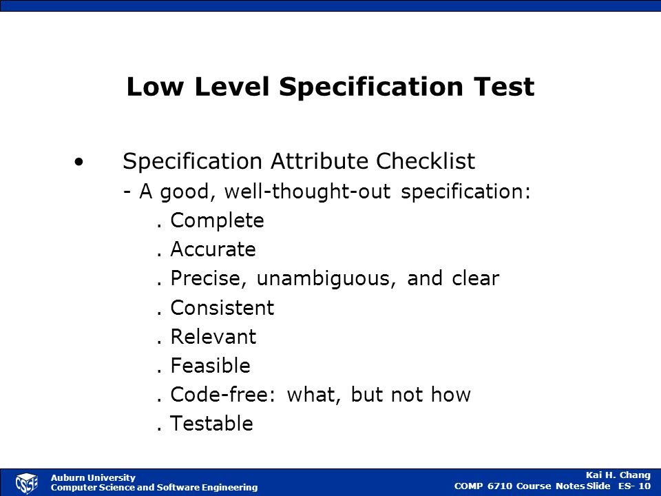 Kai H. Chang COMP 6710 Course NotesSlide ES- 10 Auburn University Computer Science and Software Engineering Low Level Specification Test Specification