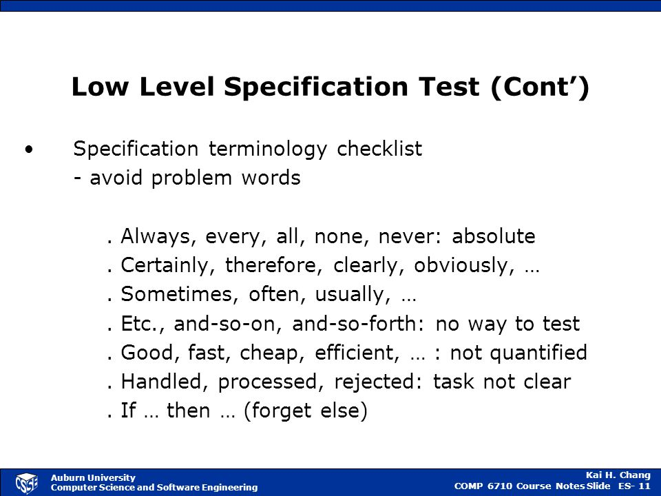 Kai H. Chang COMP 6710 Course NotesSlide ES- 11 Auburn University Computer Science and Software Engineering Low Level Specification Test (Cont') Speci