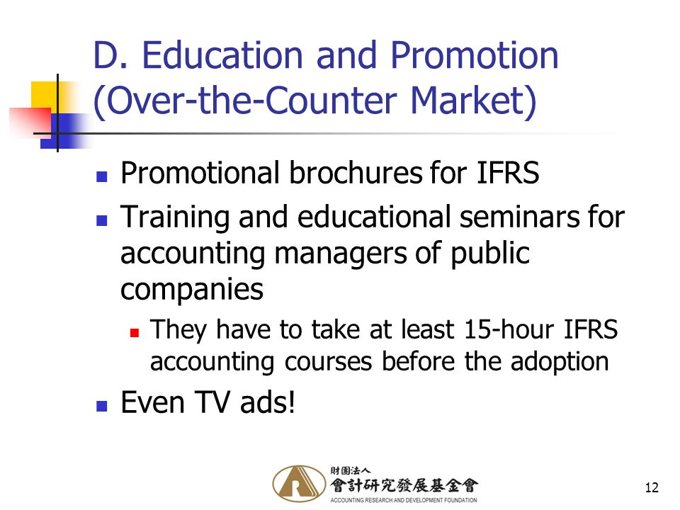 12 D. Education and Promotion (Over-the-Counter Market) Promotional brochures for IFRS Training and educational seminars for accounting managers of pu