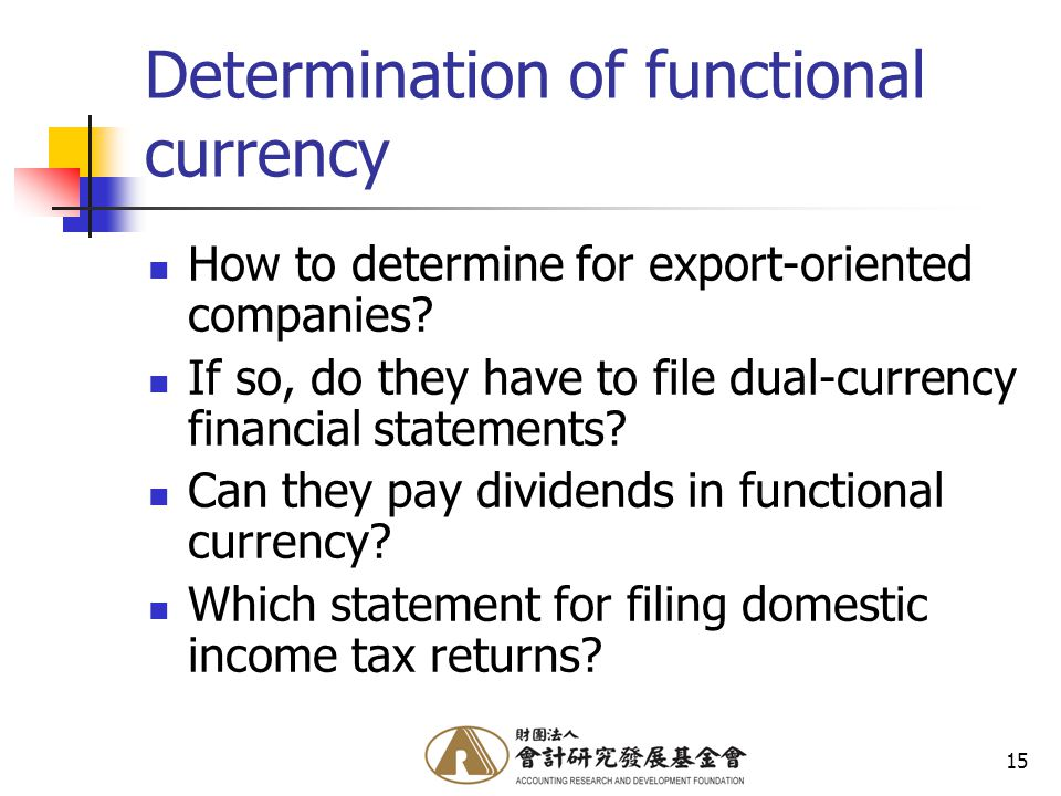 15 Determination of functional currency How to determine for export-oriented companies.