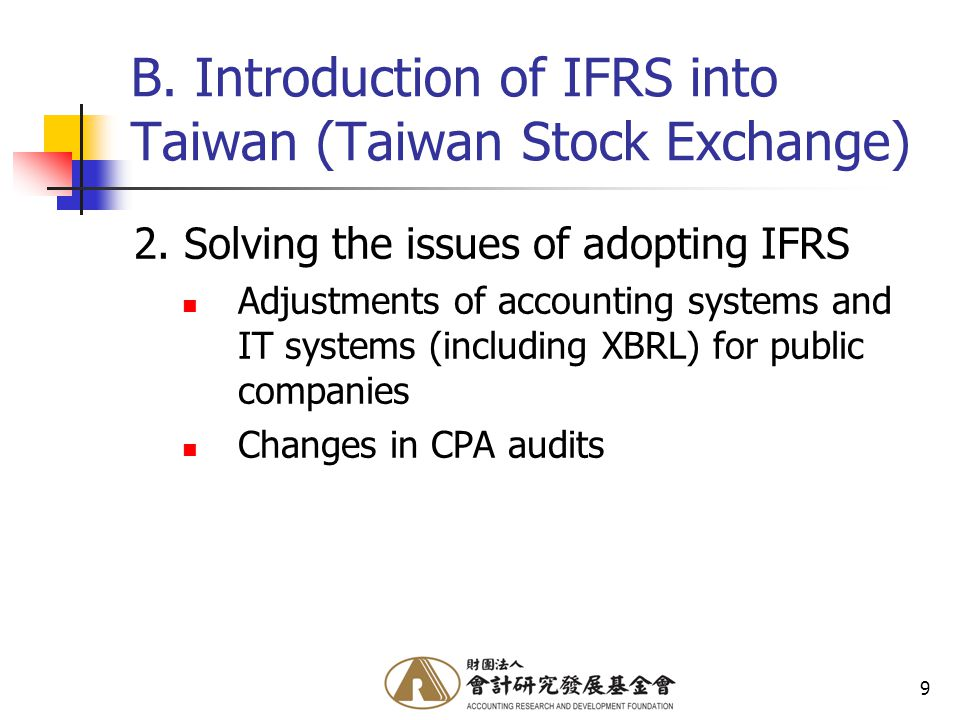 9 B. Introduction of IFRS into Taiwan (Taiwan Stock Exchange) 2.