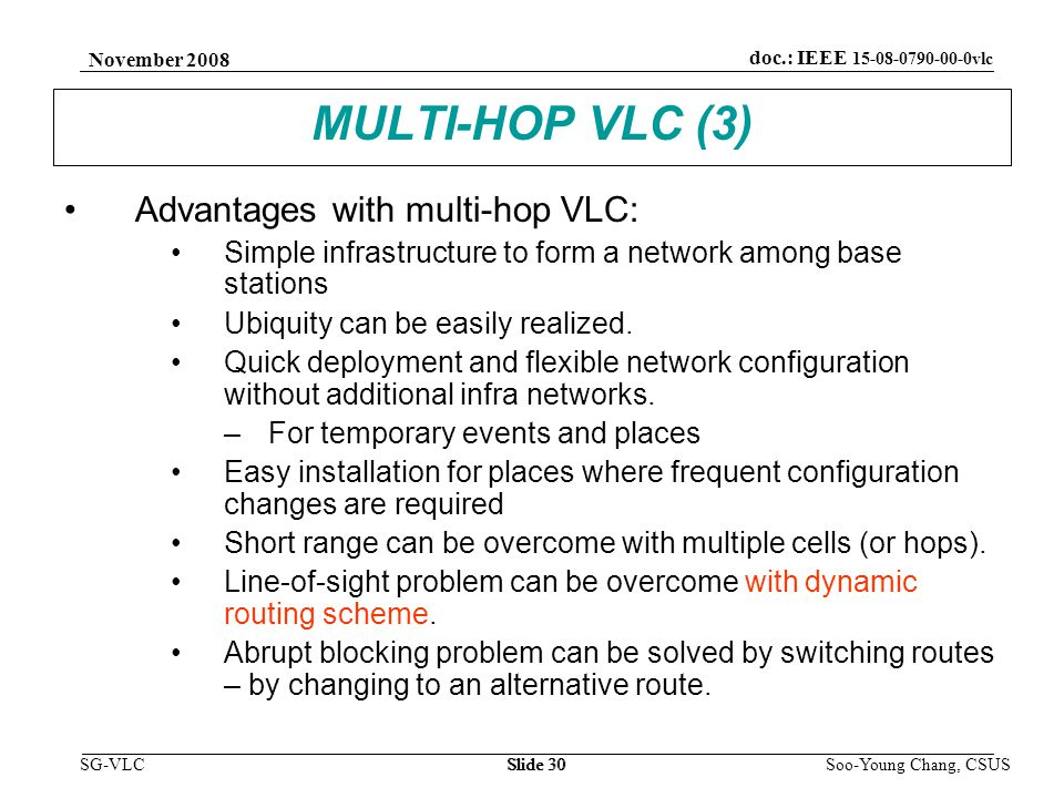 November 2008 Soo-Young Chang, CSUS Slide 30 doc.: IEEE 15-08-0790-00-0vlc SG-VLC MULTI-HOP VLC (3) Advantages with multi-hop VLC: Simple infrastructure to form a network among base stations Ubiquity can be easily realized.