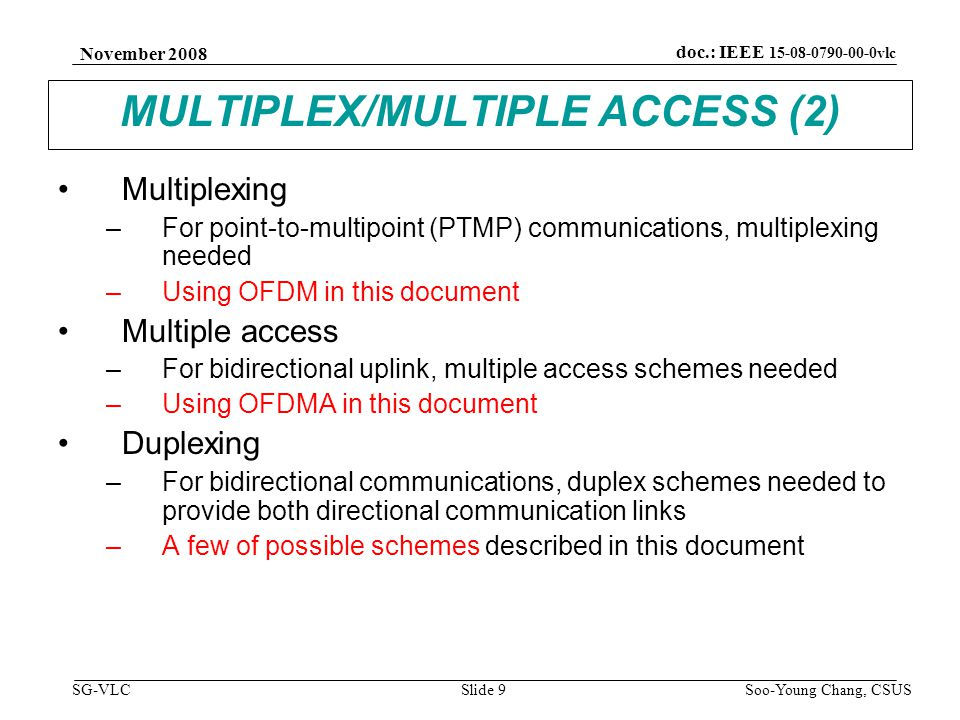 November 2008 Soo-Young Chang, CSUS Slide 20 doc.: IEEE 15-08-0790-00-0vlc SG-VLC UP/DOWN LINK CATEGORIES (11) Link Category L4: PTP uplink (receiver) –No MA: Merely Modulation using OFDM FFT demodulator amplifierPhoto detector to information sink Infra/base station/access point block diagram (receiver)