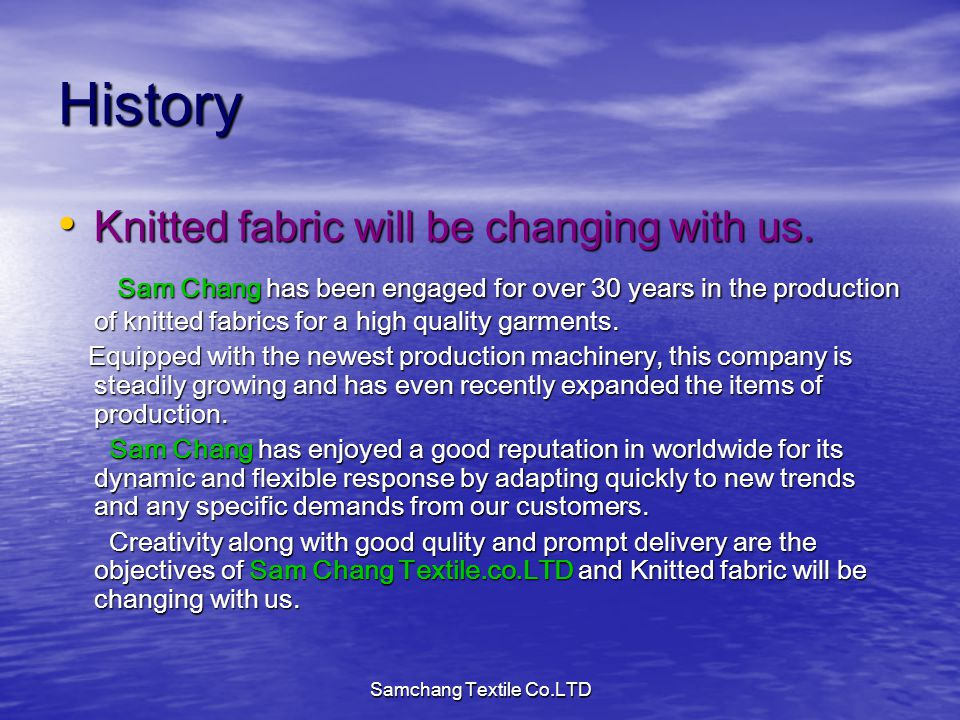 Samchang Textile Co.LTD History Knitted fabric will be changing with us. Knitted fabric will be changing with us. Sam Chang has been engaged for over