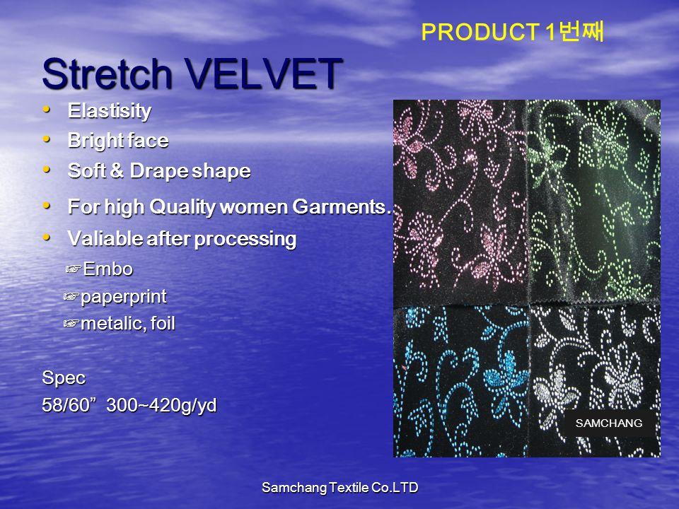 Stretch VELVET Elastisity Elastisity Bright face Bright face Soft & Drape shape Soft & Drape shape For high Quality women Garments.