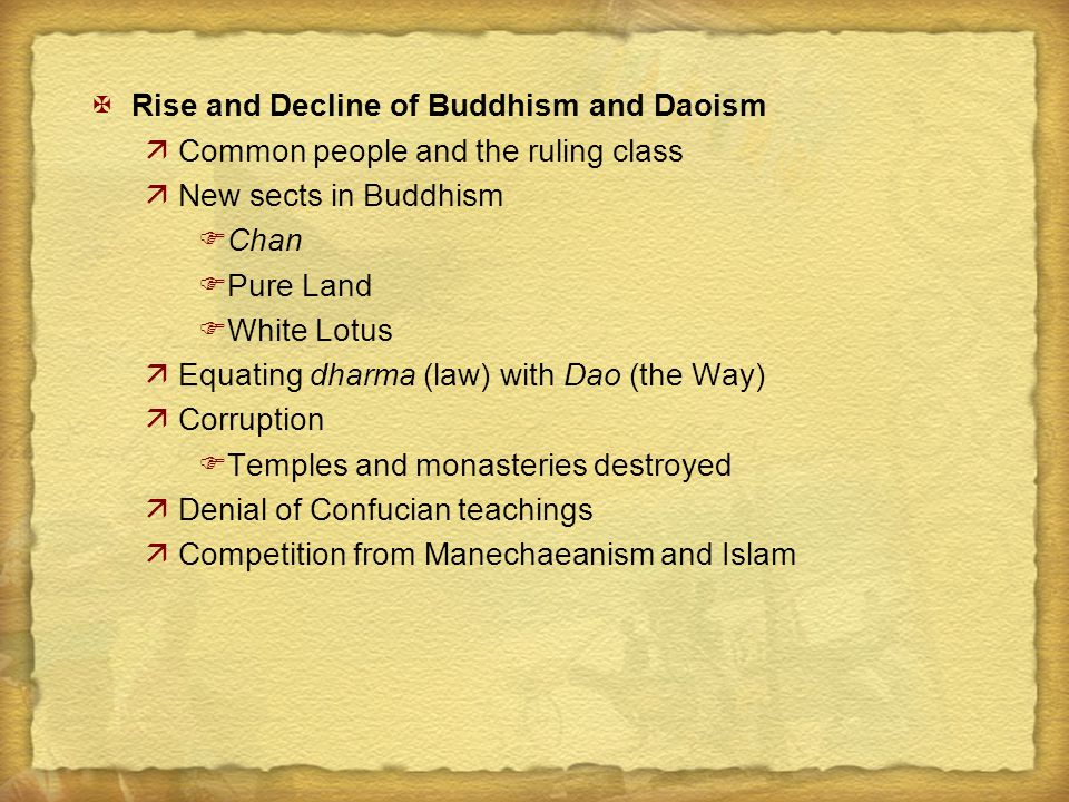 XRise and Decline of Buddhism and Daoism äCommon people and the ruling class äNew sects in Buddhism FChan FPure Land FWhite Lotus äEquating dharma (la