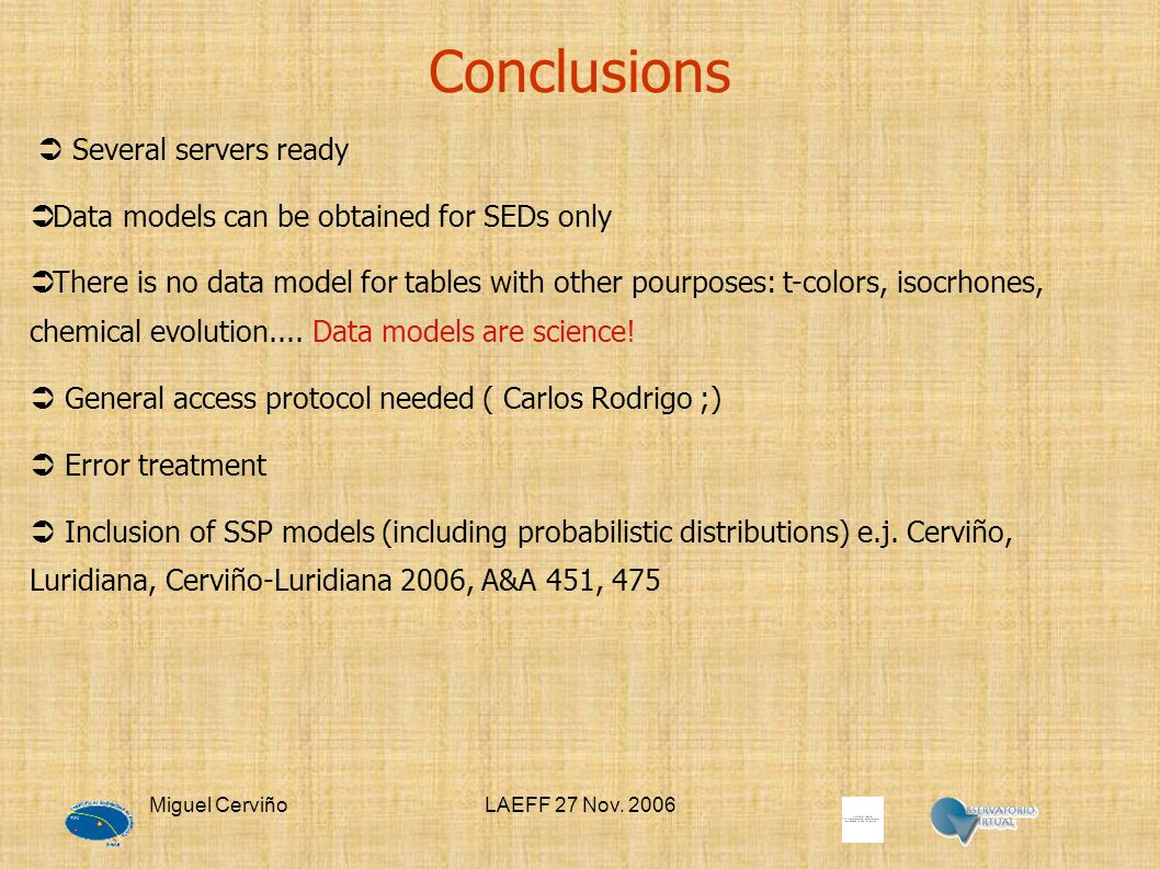 Miguel CerviñoLAEFF 27 Nov. 2006 Conclusions  Several servers ready  Data models can be obtained for SEDs only  There is no data model for tables w