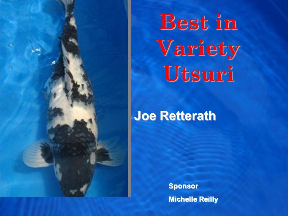 Best in Variety Utsuri Joe Retterath Sponsor Michelle Reilly