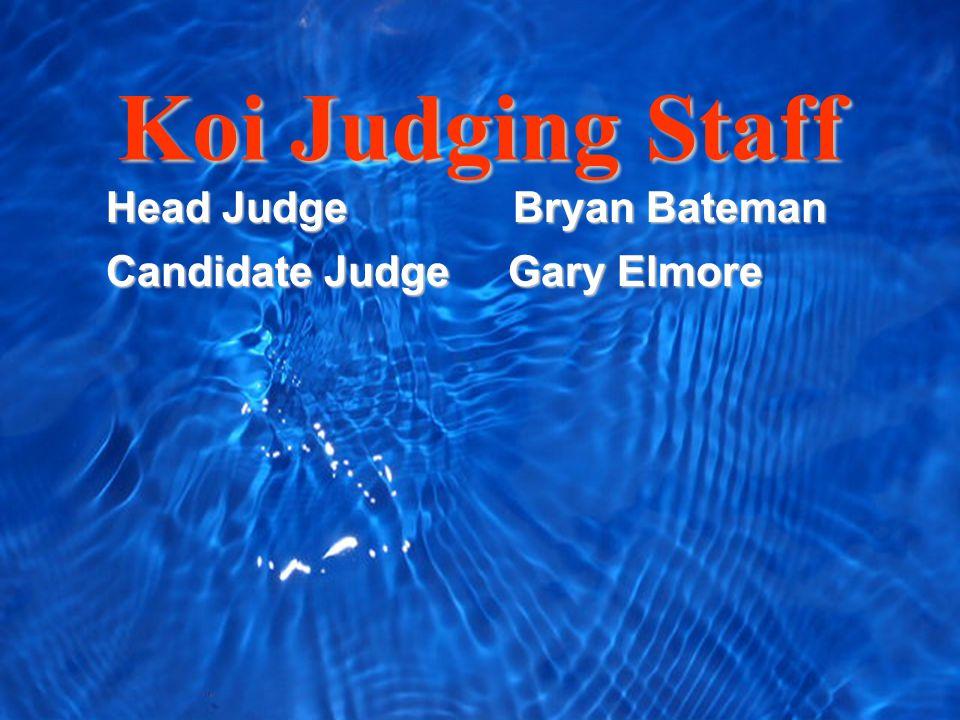 Koi Judging Staff Candidate Judge Gary Elmore Head Judge Bryan Bateman