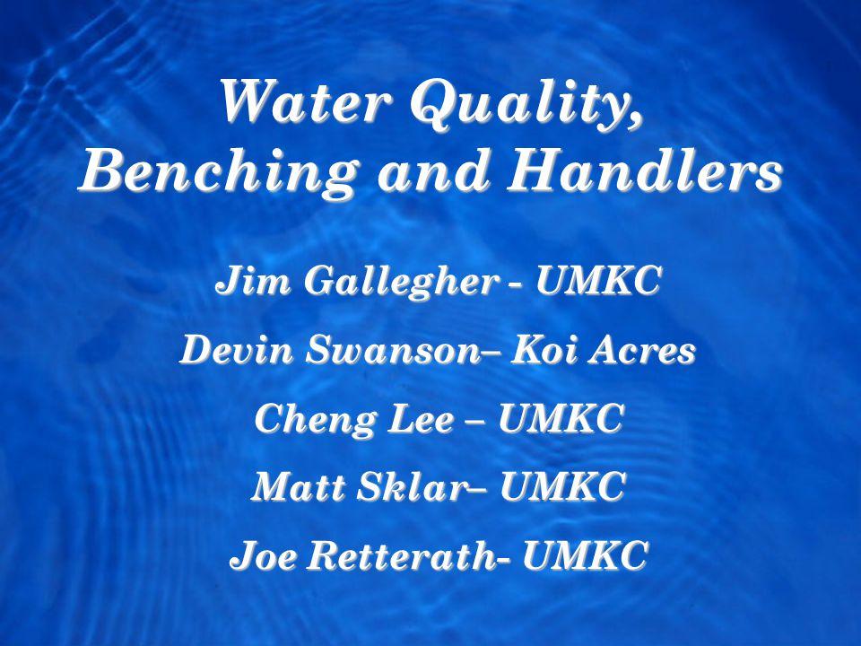 Water Quality, Benching and Handlers Jim Gallegher - UMKC Devin Swanson– Koi Acres Cheng Lee – UMKC Matt Sklar– UMKC Joe Retterath- UMKC