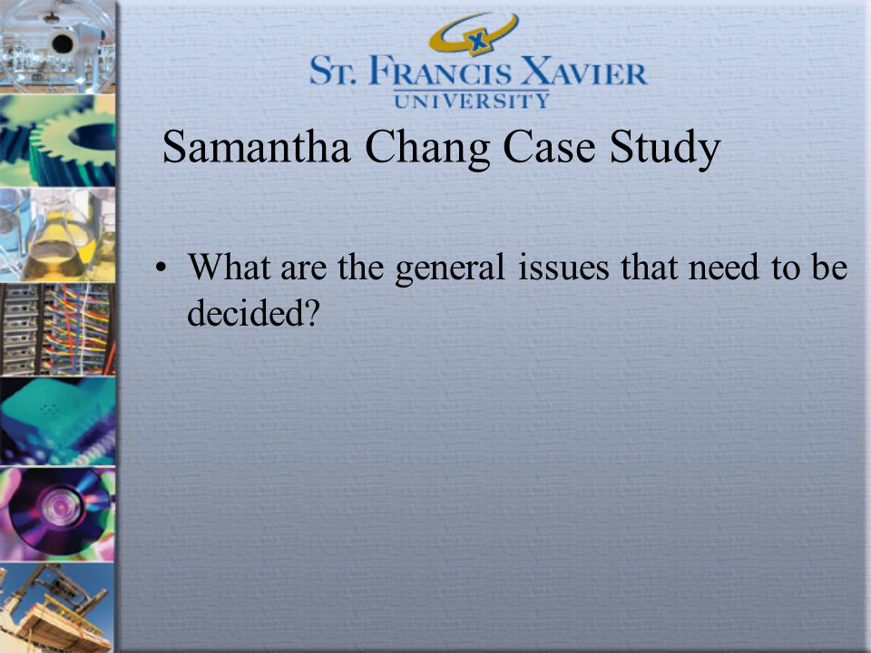 Samantha Chang Case Study What are the general issues that need to be decided?