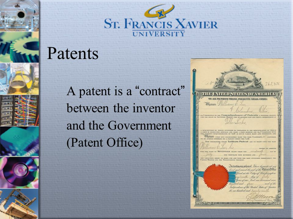 """Patents A patent is a """" contract """" between the inventor and the Government (Patent Office)"""