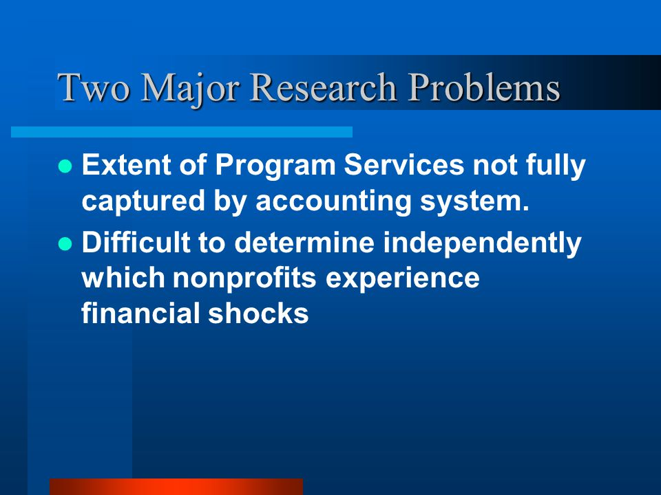 Two Major Research Problems Extent of Program Services not fully captured by accounting system.