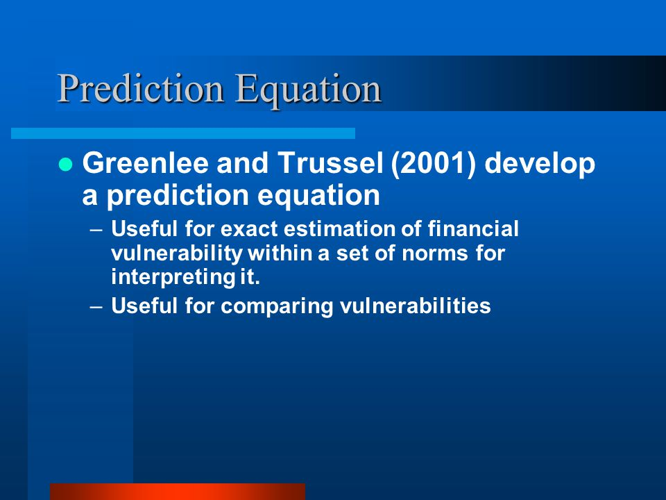 Prediction Equation Greenlee and Trussel (2001) develop a prediction equation –Useful for exact estimation of financial vulnerability within a set of norms for interpreting it.