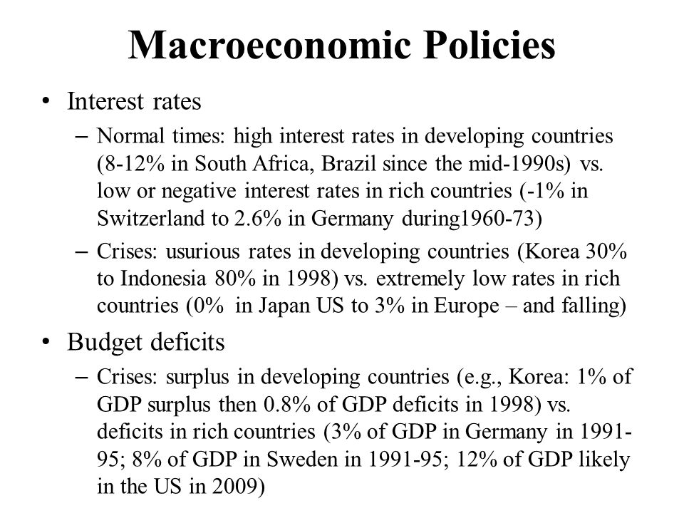 Macroeconomic Policies Interest rates – Normal times: high interest rates in developing countries (8-12% in South Africa, Brazil since the mid-1990s) vs.