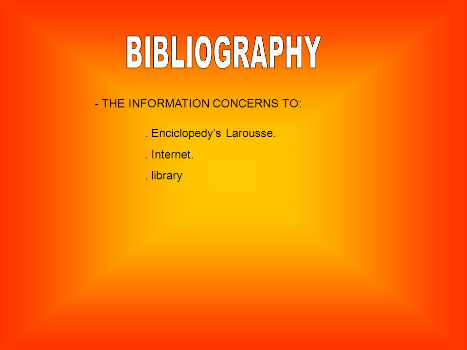 - THE INFORMATION CONCERNS TO:. Enciclopedy's Larousse.. Internet.. library
