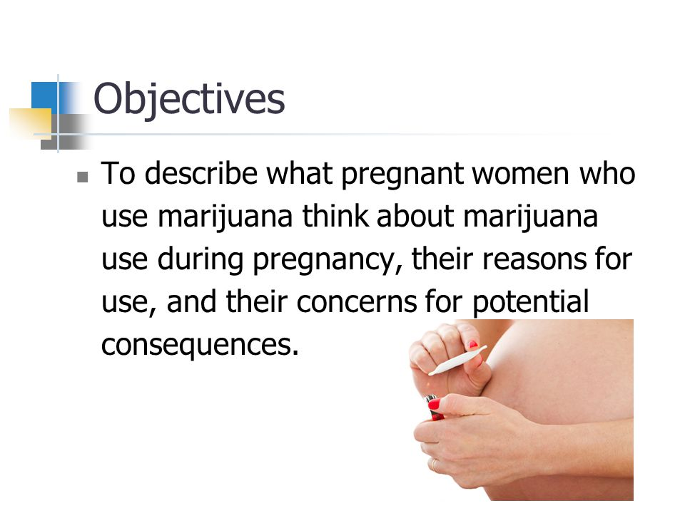 Objectives To describe what pregnant women who use marijuana think about marijuana use during pregnancy, their reasons for use, and their concerns for potential consequences.