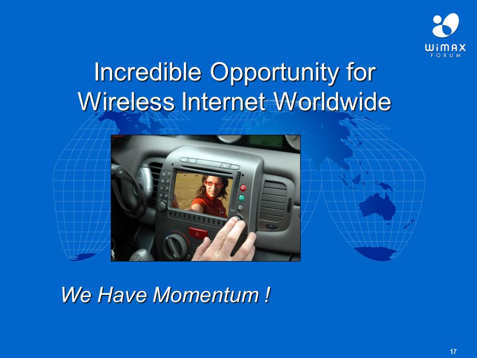 17 Incredible Opportunity for Wireless Internet Worldwide We Have Momentum !