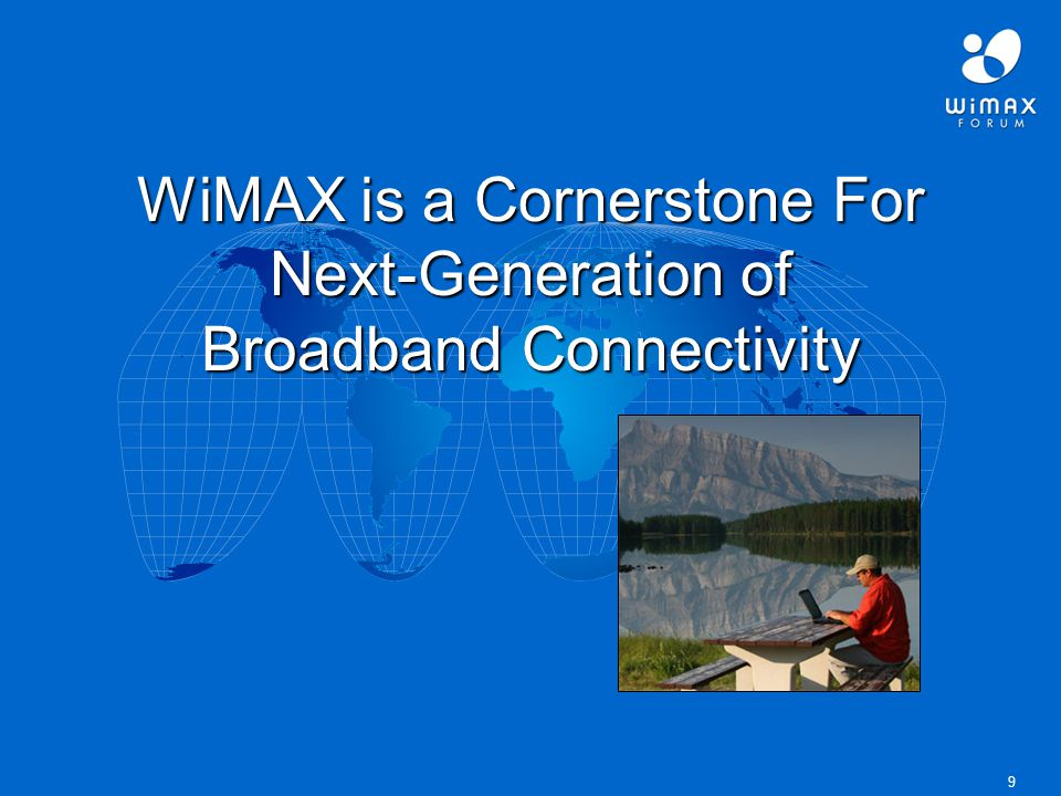 9 WiMAX is a Cornerstone For Next-Generation of Broadband Connectivity