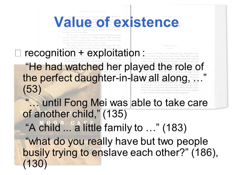 "Value of existence ☆ recognition + exploitation : ""He had watched her played the role of the perfect daughter-in-law all along, …"" (53) ""… until Fong"