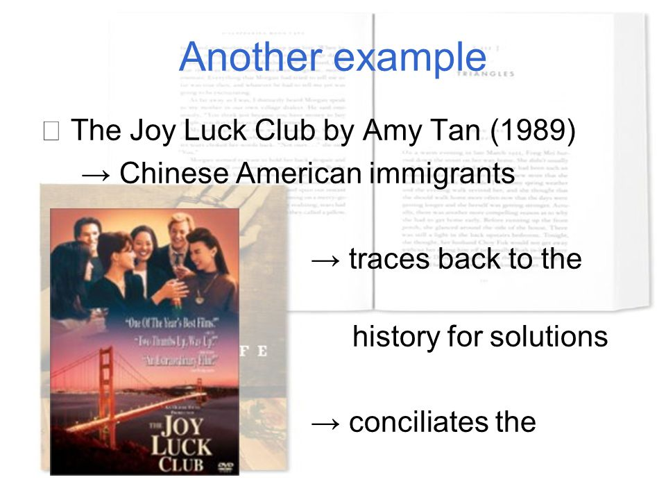 Another example ☆ The Joy Luck Club by Amy Tan (1989) → Chinese American immigrants → traces back to the family history for solutions → conciliates th