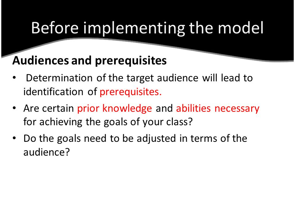 Audiences and prerequisites Determination of the target audience will lead to identification of prerequisites.