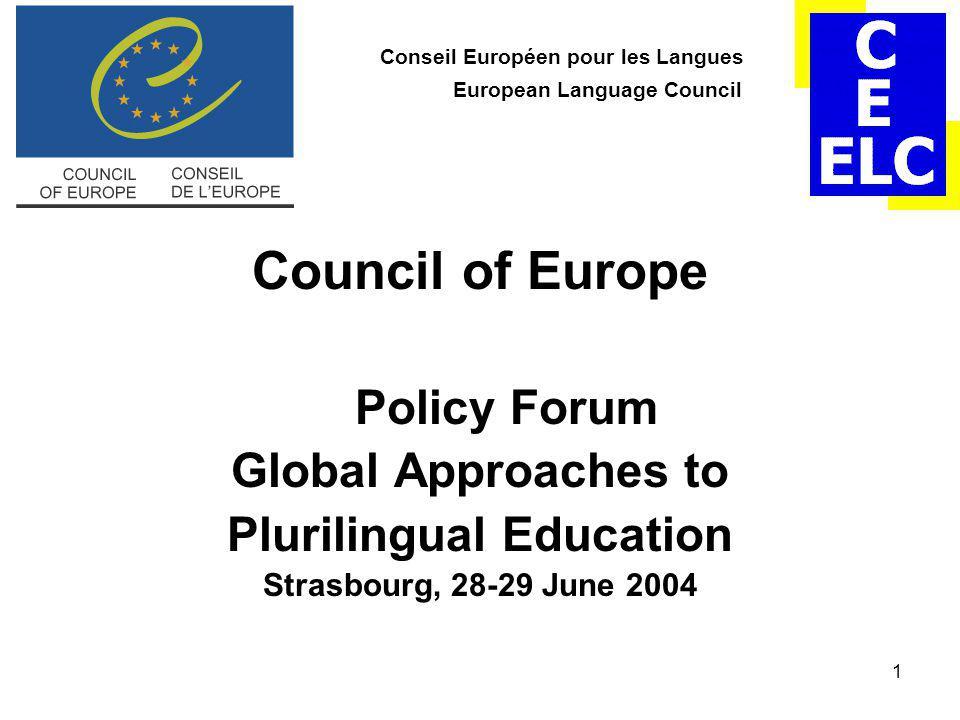 1 Conseil Européen pour les Langues European Language Council Council of Europe Policy Forum Global Approaches to Plurilingual Education Strasbourg, 28-29 June 2004