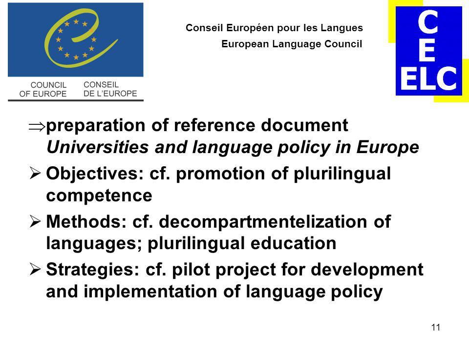 11 Conseil Européen pour les Langues European Language Council  preparation of reference document Universities and language policy in Europe  Objectives: cf.