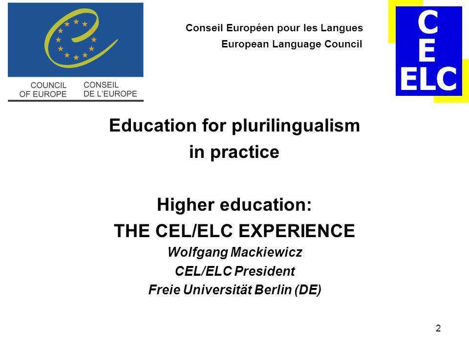 2 Conseil Européen pour les Langues European Language Council Education for plurilingualism in practice Higher education: THE CEL/ELC EXPERIENCE Wolfgang Mackiewicz CEL/ELC President Freie Universität Berlin (DE)