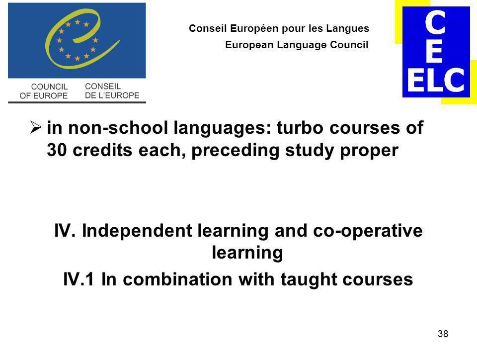38 Conseil Européen pour les Langues European Language Council  in non-school languages: turbo courses of 30 credits each, preceding study proper IV.