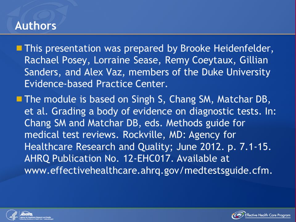  This presentation was prepared by Brooke Heidenfelder, Rachael Posey, Lorraine Sease, Remy Coeytaux, Gillian Sanders, and Alex Vaz, members of the Duke University Evidence-based Practice Center.
