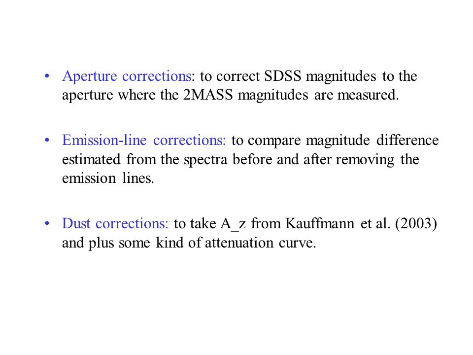 Aperture corrections: to correct SDSS magnitudes to the aperture where the 2MASS magnitudes are measured.