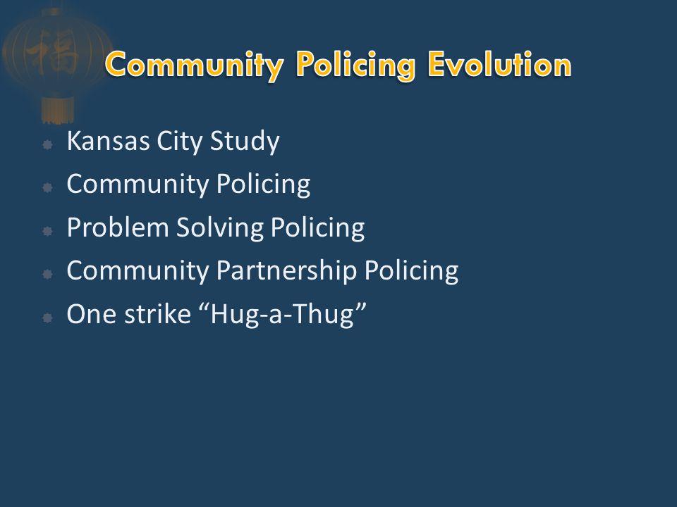  Kansas City Study  Community Policing  Problem Solving Policing  Community Partnership Policing  One strike Hug-a-Thug