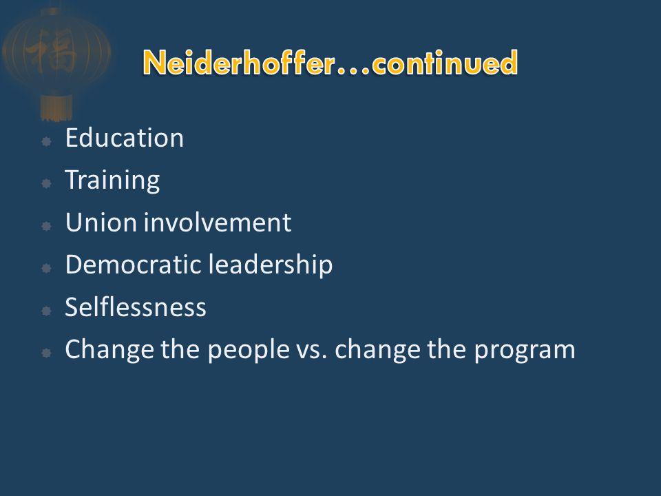  Education  Training  Union involvement  Democratic leadership  Selflessness  Change the people vs.