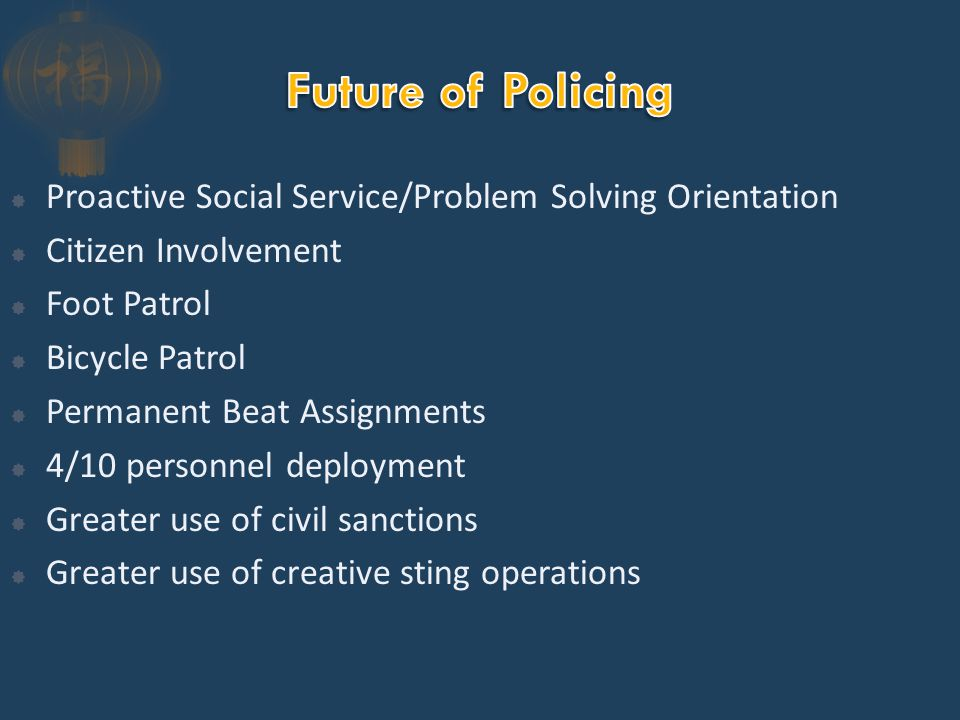  Proactive Social Service/Problem Solving Orientation  Citizen Involvement  Foot Patrol  Bicycle Patrol  Permanent Beat Assignments  4/10 personnel deployment  Greater use of civil sanctions  Greater use of creative sting operations