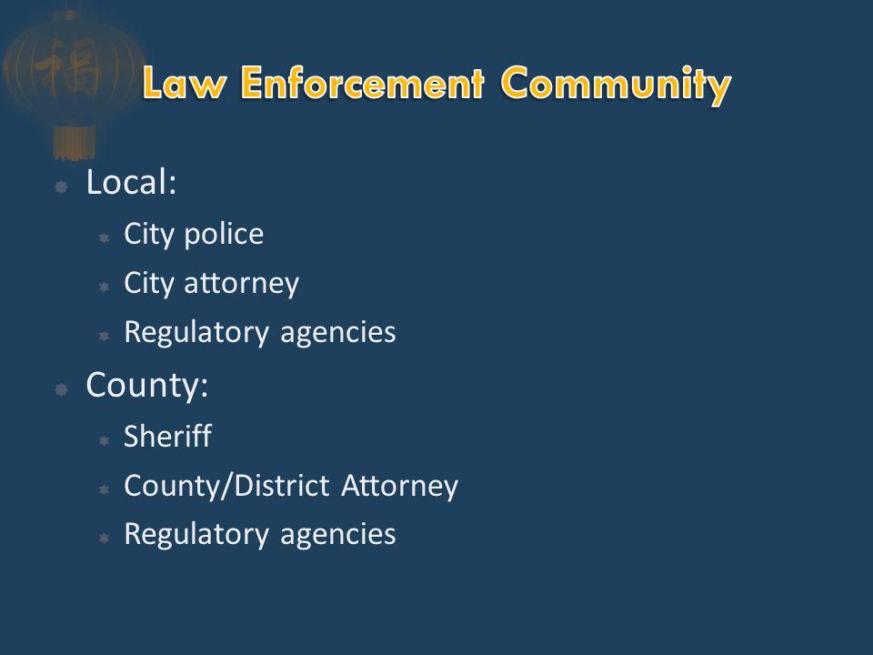  Local:  City police  City attorney  Regulatory agencies  County:  Sheriff  County/District Attorney  Regulatory agencies