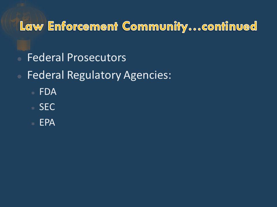  Federal Prosecutors  Federal Regulatory Agencies:  FDA  SEC  EPA