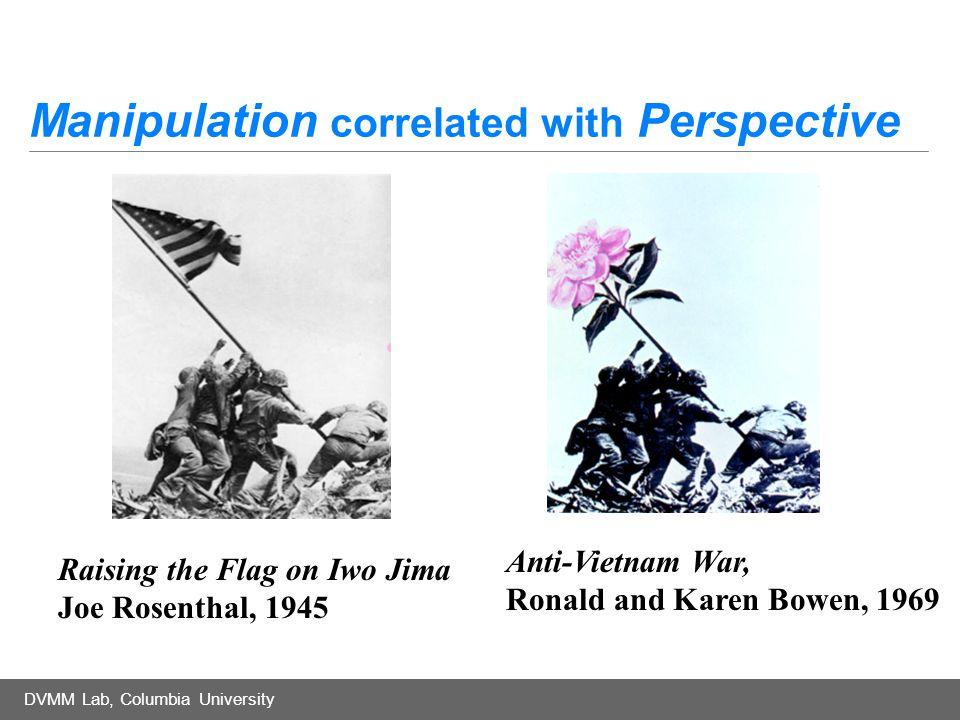 DVMM Lab, Columbia University Manipulation correlated with Perspective Raising the Flag on Iwo Jima Joe Rosenthal, 1945 Anti-Vietnam War, Ronald and Karen Bowen, 1969